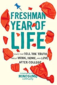 Freshman Year of Life: Essays That Tell the Truth About Work, Home, and Love After College (English Edition)