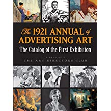 The 1921 Annual of Advertising Art: The Catalog of the First Exhibition Held by The Art Directors Club (English Edition)