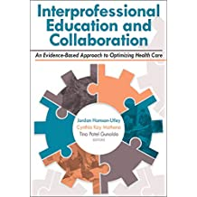 Interprofessional Education and Collaboration: An Evidence-Based Approach to Optimizing Health Care (English Edition)