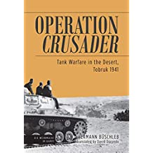 Operation Crusader: Tank Warfare in the Desert, Tobruk 1941 (Die Wehrmacht im Kampf) (English Edition)