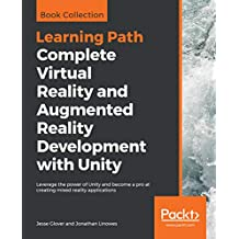 Complete Virtual Reality and Augmented Reality Development with Unity: Leverage the power of Unity and become a pro at creating mixed reality applications (English Edition)