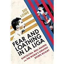 Fear and Loathing in La Liga: Barcelona, Real Madrid, and the World's Greatest Sports Rivalry (English Edition)
