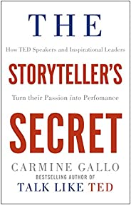 The Storyteller's Secret: How TED Speakers and Inspirational Leaders Turn Their Passion into Performance (