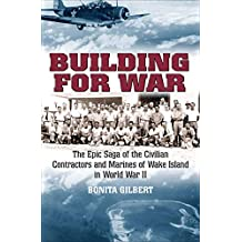Building for War: The Epic Saga of the Civilian Contractors and Marines of Wake Island in World War II (English Edition)