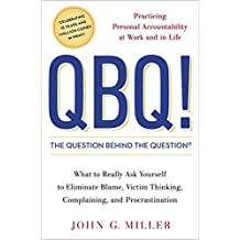 QBQ! The Question Behind the Question: Practicing Personal Accountability at Work and in Life (English Edition)
