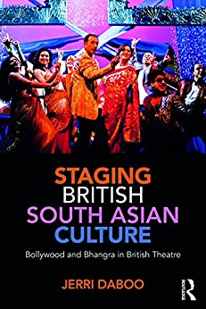 """""""Staging British South Asian Culture: Bollywood and Bhangra in British Theatre (English Edition)"""",作者:[Jerri Daboo]"""