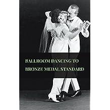 Ballroom Dancing to Bronze Medal Standard (English Edition)