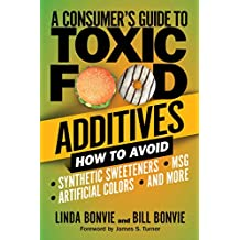 A Consumer's Guide to Toxic Food Additives: How to Avoid Synthetic Sweeteners, Artificial Colors, MSG, and More (English Edition)