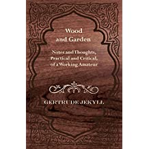 Wood and Garden - Notes and Thoughts, Practical and Critical, of a Working Amateur (English Edition)