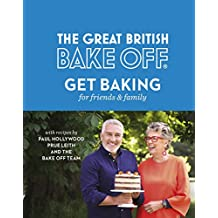 The Great British Bake Off: Get Baking for Friends and Family (English Edition)