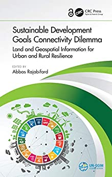 """""""Sustainable Development Goals Connectivity Dilemma: Land and Geospatial Information for Urban and Rural Resilience (English Edition)"""",作者:[Abbas Rajabifard]"""