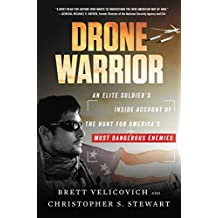 Drone Warrior: An Elite Soldier's Inside Account of the Hunt for America's Most Dangerous Enemies (English Edition)