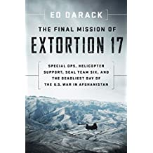 The Final Mission of Extortion 17: Special Ops, Helicopter Support, SEAL Team Six, and the Deadliest Day of the U.S. War in Afghanistan (English Edition)