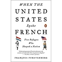 When the United States Spoke French: Five Refugees Who Shaped a Nation (English Edition)