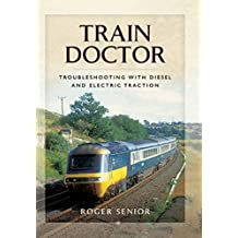 Train Doctor: Trouble Shooting with Diesel and Electric Traction (English Edition)