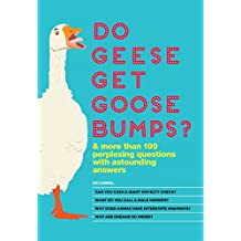 Do Geese Get Goose Bumps?: & More Than 199 Perplexing Questions with Astounding Answers (English Edition)