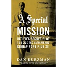 A Special Mission: Hitler's Secret Plot to Seize the Vatican and Kidnap Pope Pius XII (English Edition)