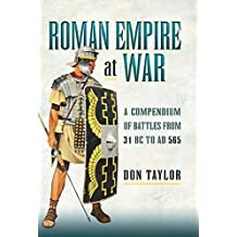 Roman Empire at War: A Compendium of Battles from 31 B.C. to A.D. 565 (English Edition)