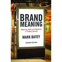 Brand Meaning: Meaning, Myth and Mystique in Today's Brands (English Edition)