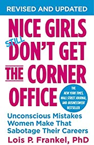 Nice Girls Don't Get the Corner Office: Unconscious Mistakes Women Make That Sabotage Their Careers (A NIC