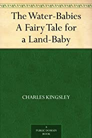 The Water-Babies A Fairy Tale for a Land-Baby (免費公版書) (English Edition)