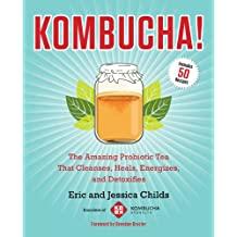 Kombucha!: The Amazing Probiotic Tea that Cleanses, Heals, Energizes, and Detoxifies (English Edition)
