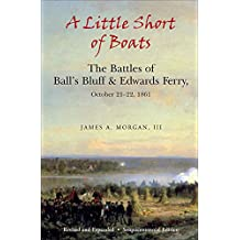 A Little Short of Boats: The Battles of Ball's Bluff & Edwards Ferry, October 21–22, 1861 (English Edition)