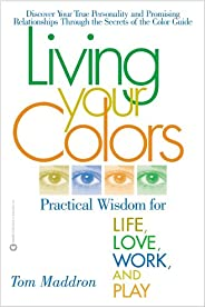 Living Your Colors: Practical Wisdom for Life, Love, Work, and Play (English Edition)
