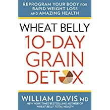 Wheat Belly 10-Day Grain Detox: Reprogram Your Body for Rapid Weight Loss and Amazing Health (English Edition)