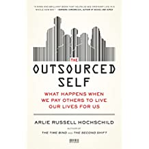 The Outsourced Self: What Happens When We Pay Others to Live Our Lives for Us (English Edition)
