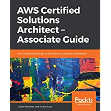 AWS Certified Solutions Architect – Associate Guide: The ultimate exam guide to AWS Solutions Architect certification (English Edition)