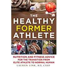 The Healthy Former Athlete: Nutrition and Fitness Advice for the Transition from Elite Athlete to Normal Human (English Edition)