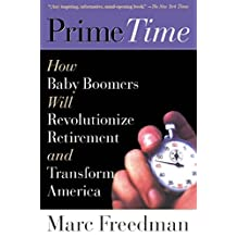 Prime Time: How Baby Boomers Will Revolutionize Retirement And Transform America (English Edition)