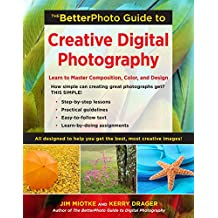 The BetterPhoto Guide to Creative Digital Photography: Learn to Master Composition, Color, and Design (English Edition)