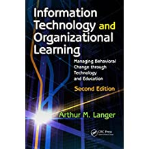 Information Technology and Organizational Learning: Managing Behavioral Change through Technology and Education (English Edition)