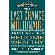 The Last Chance Millionaire: It's Not Too Late to Become Wealthy (English Edition)