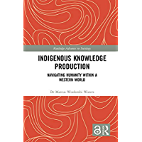 Indigenous Knowledge Production: Navigating Humanity within…