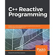 C++ Reactive Programming: Design concurrent and asynchronous applications using the RxCpp library and Modern C++17 (English Edition)