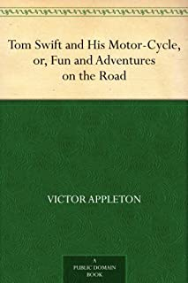 Tom Swift and His Motor-Cycle, or, Fun and Adventures on the Road (English Edition)