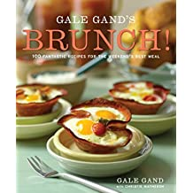 Gale Gand's Brunch!: 100 Fantastic Recipes for the Weekend's Best Meal: A Cookbook (English Edition)