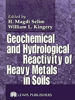 """""""Geochemical and Hydrological Reactivity of Heavy Metals in Soils (English Edition)"""",作者:[H. Magdi Selim, William L. Kingery]"""