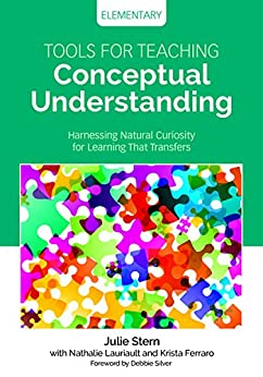 """""""Tools for Teaching Conceptual Understanding, Elementary: Harnessing Natural Curiosity for Learning That Transfers (Corwin Teaching Essentials) (English Edition)"""",作者:[Julie Stern, Nathalie Lauriault, Krista Ferraro]"""