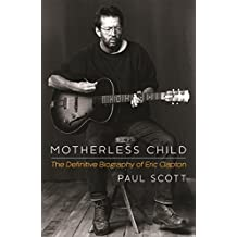 Motherless Child: The Definitive Biography of Eric Clapton (English Edition)