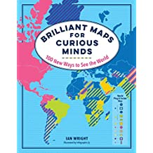 Brilliant Maps for Curious Minds: 100 New Ways to See the World (English Edition)