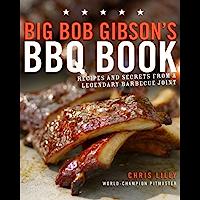 Big Bob Gibson's BBQ Book: Recipes and Secrets from a Legend…
