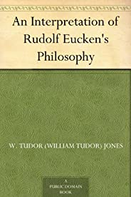 An Interpretation of Rudolf Eucken's Philosophy (English Edit