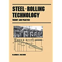 Steel-Rolling Technology: Theory and Practice (Manufacturing Engineering and Materials Processing Book 30) (English Edition)