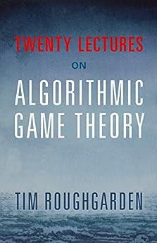 """Twenty Lectures on Algorithmic Game Theory (English Edition)"",作者:[Tim Roughgarden]"