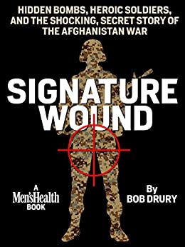 """Signature Wound: Hidden Bombs, Heroic Soldiers, and the Shocking, Secret Story of the Afghanistan War (English Edition)"",作者:[Bob Drury]"