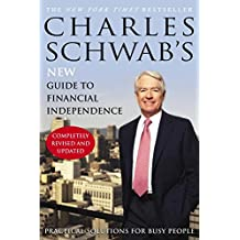 Charles Schwab's New Guide to Financial Independence Completely Revised and Upda ted: Practical Solutions for Busy People (English Edition)
